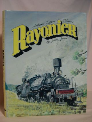 RAYONIER; NORTHWEST LOGGERS, VOLUME 1. James Spencer