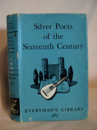 SILVER POETS OF THE SIXTEENTH CENTURY. EVERYMAN'S LIBRARY 985. Gerald Bullett