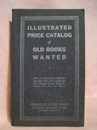 ILLUSTRATED PRICE CATALOG OF OLD BOOKS WANTED, NEW AND ENLARGED EDITION