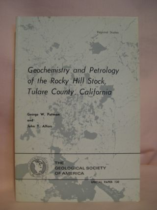 GEOLCHEMISTRY AND PETROLOGY OF THE ROCKY HILL STOCK, TULARE COUNTY, CALIFORNIA; SPECIAL PAPER...
