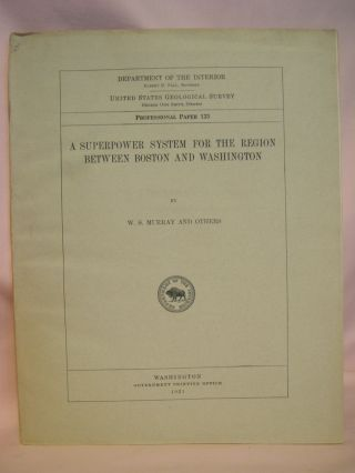 A SUPERPOWER SYSTEM FOR THE REGION BETWEEN BOSTON AND WASHINGTON; PROFESSIONAL PAPER 123. W. S....