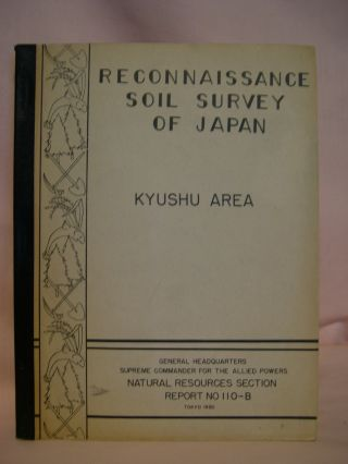 RECONNAISSANCE SOIL SURVEY OF JAPAN, KYUSHU: NATURAL RESOURCES SECTION REPORT NUMBER 110-B, 17...