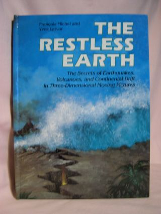THE RESTLESS EARTH: THE SECRETS OF EARTHQUAKES, VOLCANOES, AND CONTINENTAL DRIFT IN...