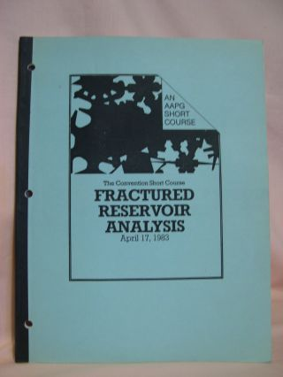 AAPG SHORT COURSE, FRACTURED RESERVOIR ANALYSIS, APRIL 17, 1982. R. A. Nelson
