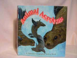 ANIMAL ACROBATS; A NATIONAL GEOGRAPHIC ACTION BOOK