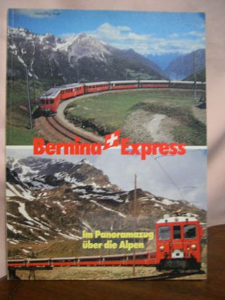 BERNINA EXPRESS; ACROSS THE ALPS IN A SIGHT-SEEING TRAIN. Henning Wall