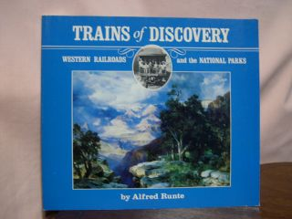 TRAINS OF DISCOVERY; WESTERN RAILROADS AND THE NATIONAL PARKS. Alfred Runte
