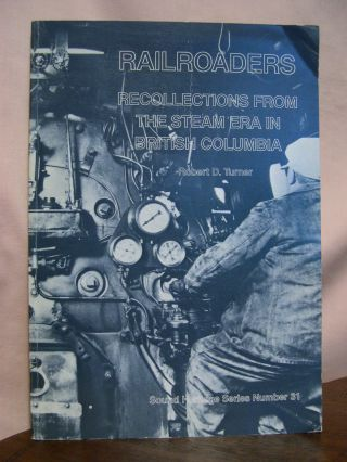 RAILROADERS; RECOLLECTIONS FROM THE STEAM ERA IN BRITISH COLUMBIA. SOUND HERITAGE SERIES NUMBER...