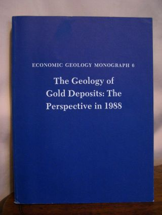 THE GEOLOGY OF GOLD DEPOSITS: THE PERSPECTIVE IN 1988: ECONOMIC GEOLOGY MONOGRAPH 6. Reid R....