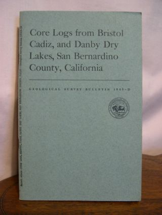 CORE LOGS FROM BRISTOL, CADIZ, AND DANBY DRY LAKES, SAN BERNARDINO COUNTY, CALIFORNIA; GEOLOGIC...