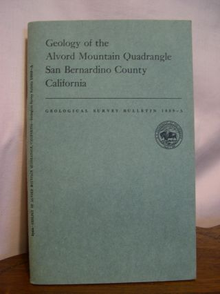 GEOLOGY OF ALVORD MOUNTAIN QUADRANGLE, SAN BERNARDINO COUNTY, CALIFORNIA; GEOLOGIC INVESTIGATIONS...