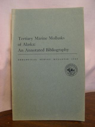 TERTIARY MARINE MOLLUSKS OF ALASKA: AND ANNOTATED BIBLIOGRAPHY; GEOLOGICAL SURVEY BULLETIN 1343....
