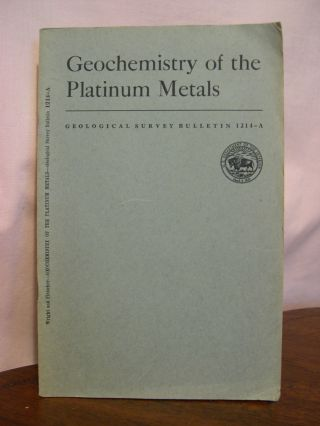 GEOCHEMISTRY OF THE PLATINUM METALS; GEOLOGICAL SURVEY BULLETIN 1214-A. Thomas L. Wright, Michael...