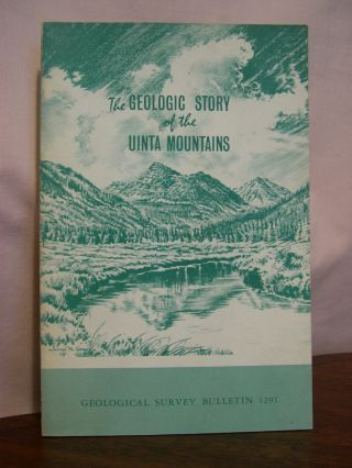 THE GEOLOGIC STORY OF THE UINTA MOUNTAINS: GEOLOGICAL SURVEY BULLETIN 1291. Wallace R. Hansen
