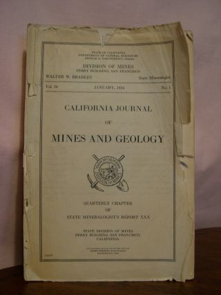 CALIFORNIA JOURNAL OF MINES AND GEOLOGY, QUARTERLY CHAPTER OF STATE MINERALOGIST'S REPORT XXX,...