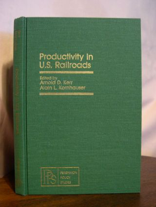 PRODUCTIVITY IN U.S. RAILROADS; PROCEEDINGS OF A SYMPOSIUM HALD AT PRINCETON UNIVERSITY, JULY...