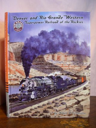 DENVER AND RIO GRANDE WESTERN, SUPERPOWER RAILROAD OF THE ROCKIES. Robert A. LeMassena