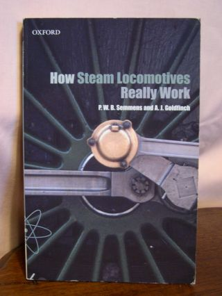 HOW STEAM LOCOMOTIVES REALLY WORK. P. W. B. Semmens, A J. Goldfinch