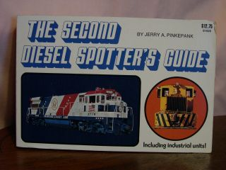 THE SECOND DIESEL SPOTTERS GUIDE: RAILROAD REFERNCE SERIES NO. 1. Jerry A. Pinkepank
