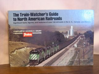 THE TRAIN-WATCHER'S GUIDE TO NORTH AMERICAN RAILROADS. George H. Drury