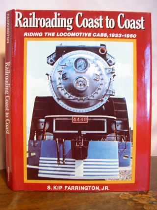 RAILROADING COAST TO COAST; RIDING THE LOCOMOTIVE CABS, STEAM, ELECTRIC AND DIESEL, 1923-1950. S....